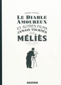 Le diable amoureux : et autres films jamais tournés par Méliès - FrantzDuchazeau