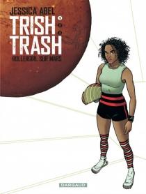 Trish Trash : rollergirl sur Mars - JessicaAbel