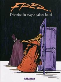 L'histoire du Magic palace hôtel - Fred