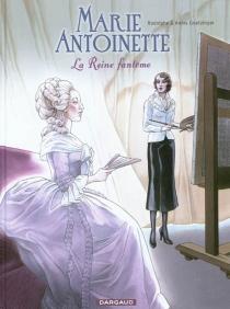 Marie-Antoinette : la reine fantôme - AnnieGoetzinger