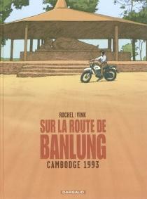 Sur la route de Banlung : Cambodge 1993 - Rochel