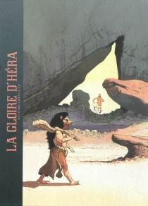 La gloire d'Héra : édition complète - SergeLe Tendre