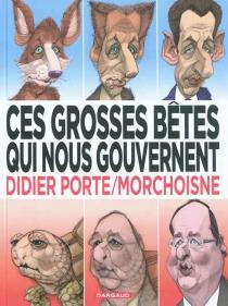 Ces grosses bêtes qui nous gouvernent - Jean-ClaudeMorchoisne