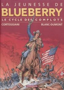 La jeunesse de Blueberry : le cycle des complots | Volume 1 - MichelBlanc-Dumont