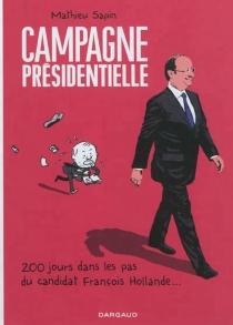 Campagne présidentielle : 200 jours dans les pas du candidat François Hollande... - MathieuSapin