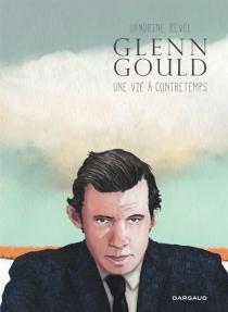 Glenn Gould : une vie à contretemps - SandrineRevel