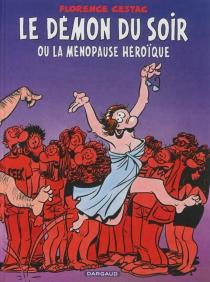 Le démon du soir ou La ménopause héroïque - FlorenceCestac