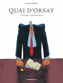 Quai d'Orsay : chroniques diplomatiques : édition intégrale - ChristopheBlain