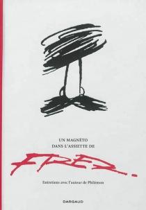 Un magnéto dans l'assiette de Fred : entretiens avec l'auteur de Philémon par François Le Bescond - Fred