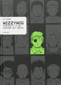 Wizzywig : portrait d'un hacker en série - EdPiskor