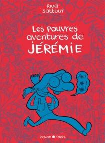 Les pauvres aventures de Jérémie : l'intégrale - RiadSattouf