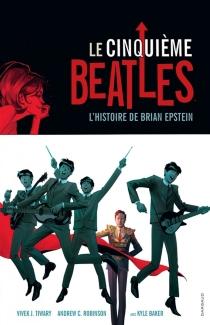 Le cinquième Beatles : l'histoire de Brian Epstein - Andrew C.Robinson