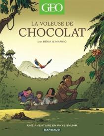 La voleuse de chocolat : une aventure en pays shuar - Béka