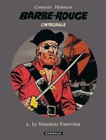 Barbe-Rouge : l'intégrale | Volume 3, Le vaisseau fantôme - Jean-MichelCharlier
