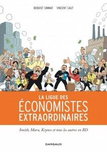 La ligue des économistes extraordinaires : Smith, Marx, Keynes et tous les autres en BD - VincentCaut