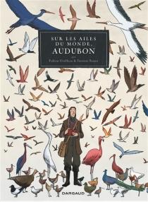 Sur les ailes du monde, Audubon - FabienGrolleau