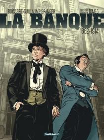 La banque : troisième génération : 1882-1914 - PierreBoisserie