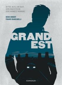 Grand Est : un père, un fils, une route, entre passé et futur, entre Hayange et Milwaukee - Biancarelli