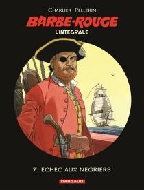 Barbe-Rouge : l'intégrale | Volume 7, Echec aux négriers - Jean-MichelCharlier