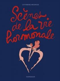 Scènes de la vie hormonale - CatherineMeurisse