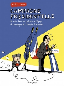 Campagne présidentielle : 6 mois dans les coulisses de l'équipe de campagne de François Hollande... - MathieuSapin
