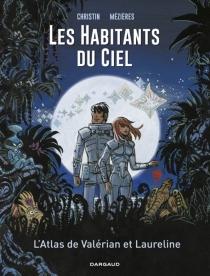Les habitants du ciel : l'atlas de Valérian et Laureline - PierreChristin