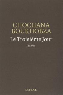 Le troisième jour - ChochanaBoukhobza