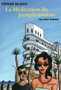 La méditation du pamplemousse : Tel-Aviv roman - StéphaneBelaïsch