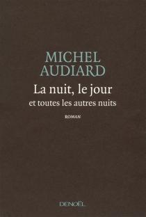 La nuit, le jour et toutes les autres nuits - MichelAudiard