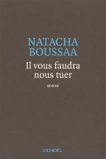 Il vous faudra nous tuer - NatachaBoussaa