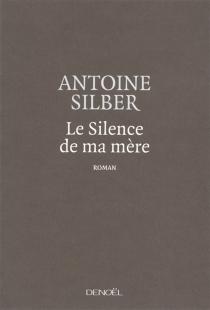 Le silence de ma mère - AntoineSilber