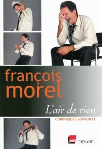 L'air de rien : chroniques 2009-2011 - FrançoisMorel