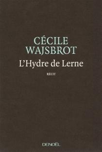L'hydre de Lerne : récit - CécileWajsbrot