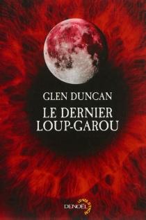 Le dernier loup-garou - GlenDuncan