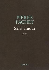 Sans amour : récit - PierrePachet