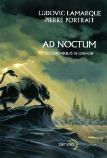 Ad noctum : les chroniques de Genikor - LudovicLamarque