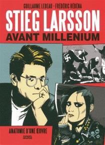 Stieg Larsson avant Millenium : anatomie d'une oeuvre - GuillaumeLebeau