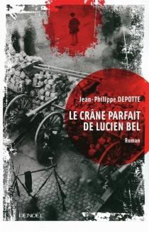 Le crâne parfait de Lucien Bel - Jean-PhilippeDepotte