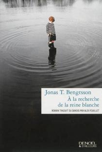 A la recherche de la reine blanche - Jonas T.Bengtsson