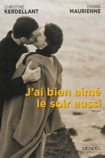 J'ai bien aimé le soir aussi : roman à quatre mains - ChristineKerdellant