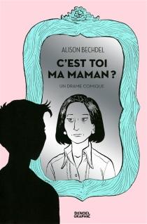 C'est toi ma maman ? : un drame comique - AlisonBechdel