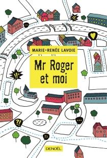 Mr Roger et moi - Marie-RenéeLavoie