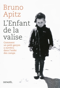 L'enfant de la valise : comment un petit garçon a survécu à l'enfer de Buchenwald - BrunoApitz