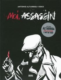 Moi, assassin - AntonioAltarriba