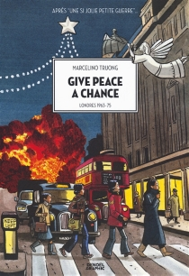 Give peace a chance : Londres 1963-75 - Marcelino Truong
