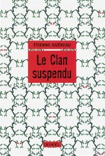 Le clan suspendu - ÉtienneGuéreau