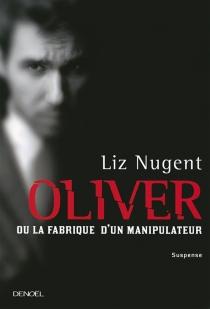 Oliver ou La fabrique d'un manipulateur - LizNugent