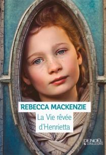 La vie rêvée d'Henrietta - RebeccaMackenzie
