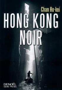 Hong Kong noir - Ho-KeiChan