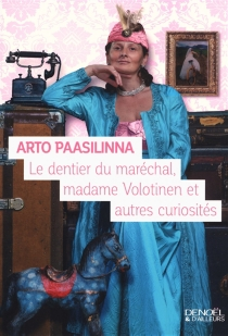 Le dentier du maréchal, madame Volotinen et autres curiosités - ArtoPaasilinna